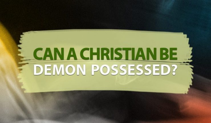 Can a Christian be demon possessed? | Biblword.net